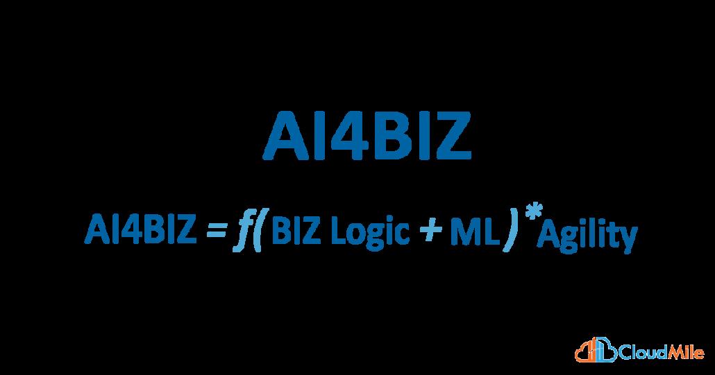 AI4Biz = f(biz logic, ML) * Agility