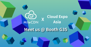 GET A FREE CLOUD EXPO ASIA 2019 TICKET & and win early access to the MileCDN platform