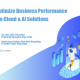 Optimize Business Performance via Cloud & AI Solutions