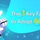 The 3 Key Factors to Adopt AI
